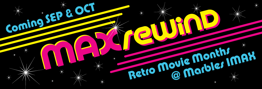 Coming SEP & OCT | MAXrewind Retro Movie Months @ Marbles IMAX