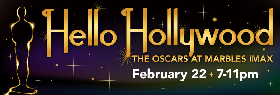 Hello Hollywood | The Oscars at Marbles IMAX | February 22 | 7-11pm